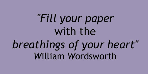 Fill your paper with the breathings of your heart.  William Wordsworth